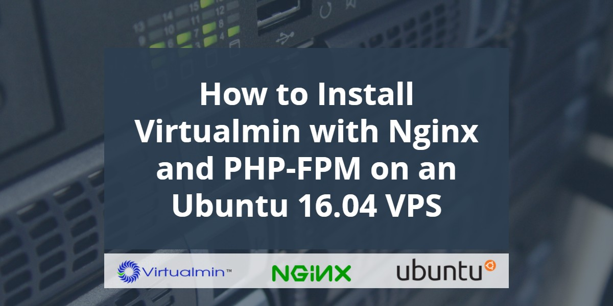 https://www.linuxcloudvps.com/blog/wp-content/uploads/2017/08/How-to-Install-Virtualmin-with-Nginx-and-PHP-FPM-on-an-Ubuntu-16-04-VPS