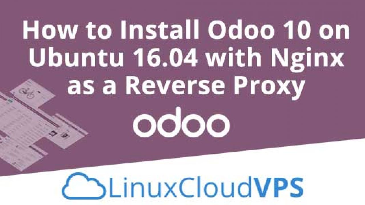 How to Install Odoo 10 on Ubuntu 16 04 with Nginx as a Reverse Proxy