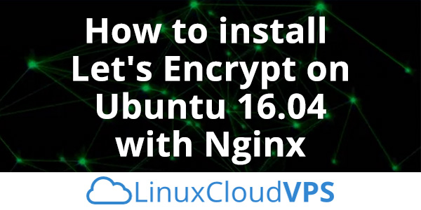 How to install Let's Encrypt on Ubuntu 16 04 with Nginx