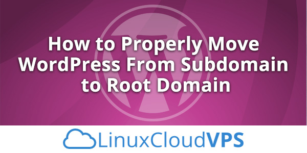 How to Move WordPress From Subdomain to Root Domain