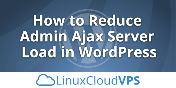 How to reduce admin Ajax server load in WordPress