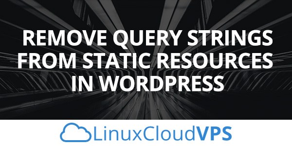 How to Remove Query Strings From Static Resources in WordPress