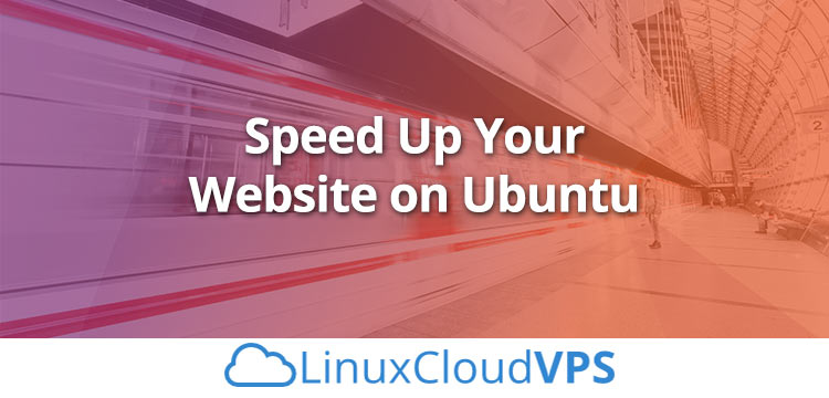 How to Speed Up Your Website on Ubuntu 16.04