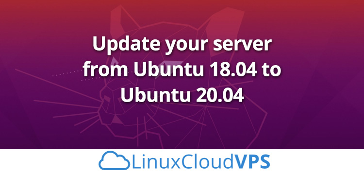 How to update your server from Ubuntu 18.04 to Ubuntu 20.04